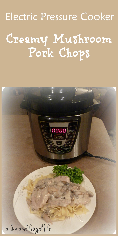 Electric Pressure Cooker ~ Creamy Mushroom Pork Chops from A Fun and ...